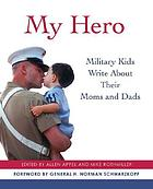 My hero : military kids write about their moms and dads