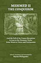Mehmed II the Conqueror and the fall of the Franco-Byzantine Levant to the Ottoman Turks : some western views and testimonies