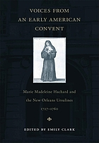 Voices from an early American convent : Marie Madeleine Hachard and the New Orleans Ursulines, 1727-1760