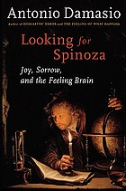 Looking for Spinoza : joy, sorrow, and the feeling brain
