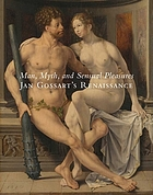 Man, myth, and sensual pleasures : Jan Gossart's Renaissance : the complete works