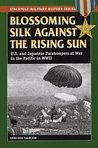 Blossoming silk against the Rising Sun U.S. and Japanese paratroopers at war in the Pacific in World War II