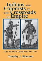 Indians and colonists at the crossroads of empire : the Albany Congress of 1754