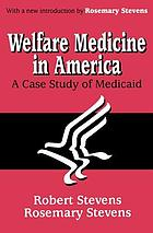 Welfare medicine in America; a case study of Medicaid