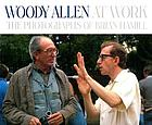 Woody Allen at work : the photographs of Brian Hamill
