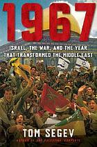1967 : Israel, the war, and the year that transformed the Middle East