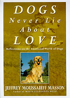 Dogs never lie about love : reflections on the emotional world of dogs