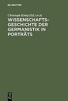 Wissenschaftsgeschichte der Germanistik in Porträts