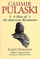Casimir Pulaski : a hero of the American Revolution