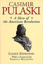 Casimir Pulaski : a hero of the American Revolution