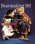 "Bearmaking 101 : an ins""bear""ational course"