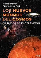 Los nuevos mundos del cosmos : en busca de exoplanetas