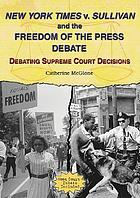 New York Times v. Sullivan and the freedom of the press debate : debating Supreme Court decisions