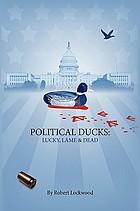 Political ducks : lucky, lame and dead