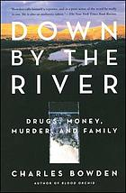 Down by the river : drugs, money, murder, and family