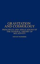 Gravitation and cosmology : principles and applications of the general theory of relativity