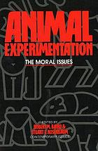 Animal experimentation : the moral issues