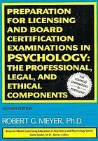 Preparation for licensing and board certification examinations in psychology : the professional, legal, and ethical components