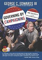 Governing by campaigning : the politics of the Bush presidency