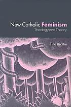 New Catholic feminism theology and theory