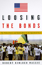 Loosing the bonds : the United States and South Africa in the apartheid yearsLoosing the bonds