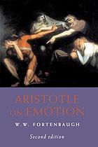 Aristotle on emotion : a contribution to philosophical psychology, rhetoric, poetics, politics, and ethics