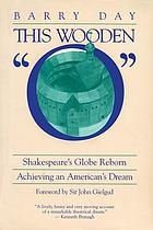 This wooden 'O' : Shakespeare's Globe reborn : achieving an American's dream