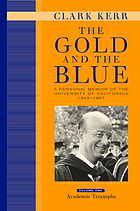 The gold and the blue. Volume 1, Academic triumphs a personal memoir of the University of California, 1949-1967
