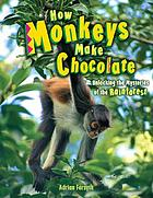 How monkeys make chocolate : unlocking the mysteries of the rainforest