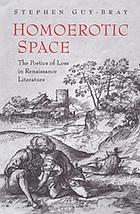 Homoerotic space : the poetics of loss in Renaissance literature