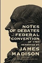 The debates in the Federal Convention of 1787 : which framed the Constitution of the United States of America