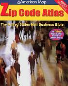 Zip code atlas : the United States Mail Business BibleZip code atlas : the United States Mail Business Bible