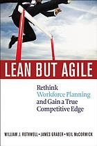 Lean but agile : rethink workforce planning and gain a true competitive edge