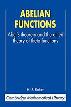 Abelian functions : Abel's theorem and the allied theory of theta functions