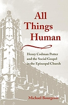 All things human : Henry Codman Potter and the social gospel in the Episcopal Church