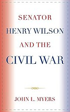 Senator Henry Wilson and the Civil War