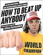 How to beat up anybody : an instructional and inspirational karate book by the world champion