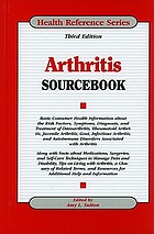 Arthritis sourcebook : basic consumer health information about the risk factors, symptoms, diagnosis, and treatment of osteoarthritis, rheumatoid arthritis, juvenile arthritis, gout, infectious arthritis, and auto-immune disorders associated with arthritis, along with facts about medications ...