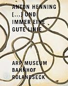 Anton Henning  -- und immer eine gute Linie : Zeichnungen und Skulpturen 1984-2007, 29. September 2007 bis 30. März 2008