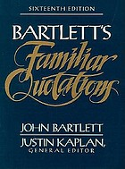 Familiar quotations : a collection of passages, phrases, and proverbs traced to their sources in ancient and modern literatureBartlett's unfamiliar quotations