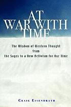 At war with time the wisdom of Western thought from the sages to a new activism for our time