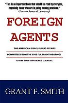 Foreign agents : the American Israel Public Affairs Committee from the 1963 Fulbright hearings to the 2005 espionage scandal