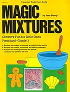 Magic mixtures : creative fun for little ones, preschool-grade 3