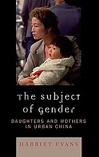 The subject of gender : daughters and mothers in urban China