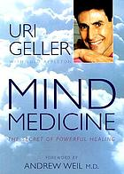 Mind medicine : the secret of powerful healing