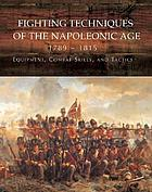 Fighting techniques of the Napoleonic Age, 1792-1815 : equipment, combat skills, and tactics