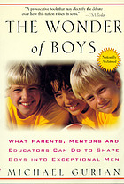 The wonder of boys : what parents, mentors, and educators can do to shape boys into exceptional men