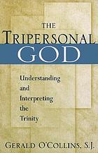 The tripersonal God : understanding and interpreting the Trinity