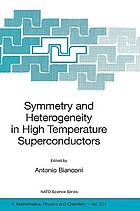 Symmetry and heterogeneity in high temperature superconductors : [proceedings of the NATO Advanced Study Research Workshop on Symmetry and Heterogeneity in High Temperature Superconductors, Erice, Sicily, Italy, October 4-10, 2003]