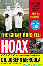 "The great bird flu hoax : the truth they don't want you to know about the ""next big pandemic"""